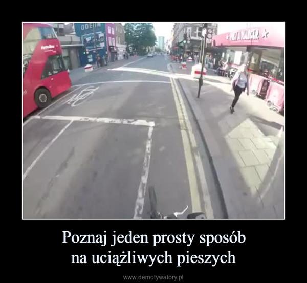 Poznaj jeden prosty sposóbna uciążliwych pieszych –
