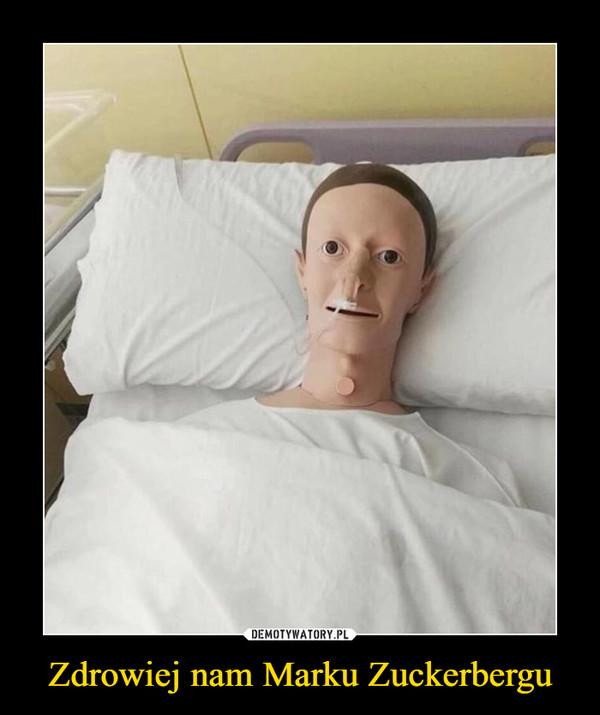Zdrowiej nam Marku Zuckerbergu –