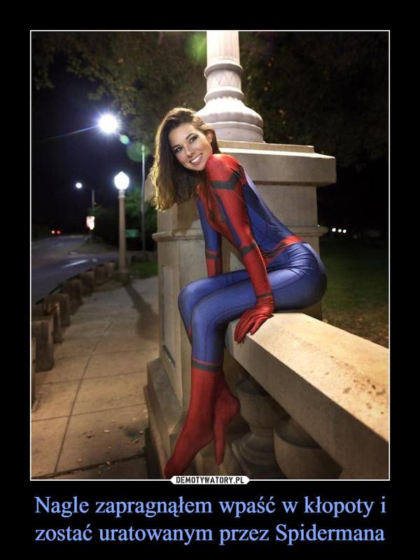 Nagle zapragnąłem wpaść w kłopoty i zostać uratowanym przez Spidermana –