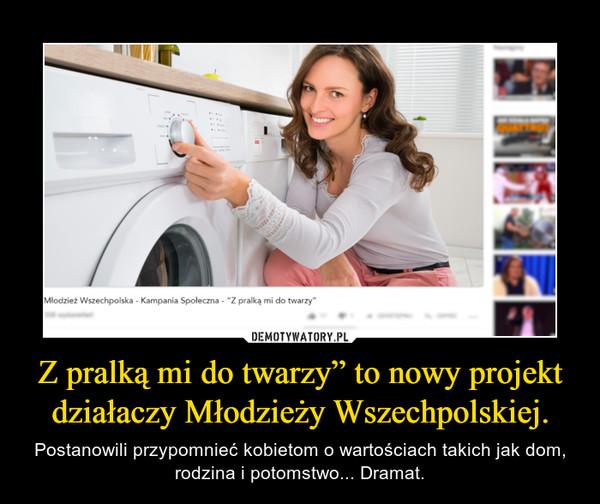 """Z pralką mi do twarzy"""" to nowy projekt działaczy Młodzieży Wszechpolskiej. – Postanowili przypomnieć kobietom o wartościach takich jak dom, rodzina i potomstwo... Dramat."""