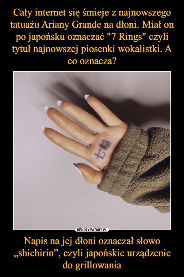 """Napis na jej dłoni oznaczał słowo """"shichirin"""", czyli japońskie urządzenie do grillowania –"""