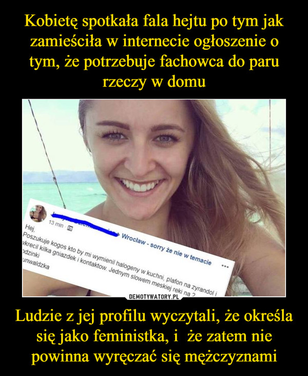 Ludzie z jej profilu wyczytali, że określa się jako feministka, i  że zatem nie powinna wyręczać się mężczyznami –