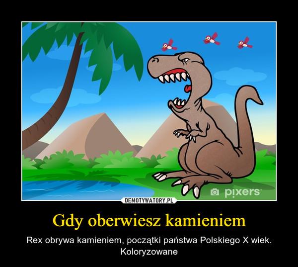 Gdy oberwiesz kamieniem – Rex obrywa kamieniem, początki państwa Polskiego X wiek. Koloryzowane