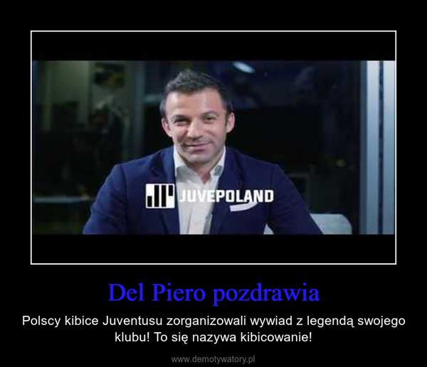 Del Piero pozdrawia – Polscy kibice Juventusu zorganizowali wywiad z legendą swojego klubu! To się nazywa kibicowanie!
