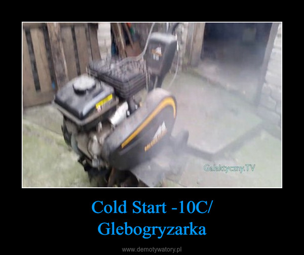 Cold Start -10C/Glebogryzarka –