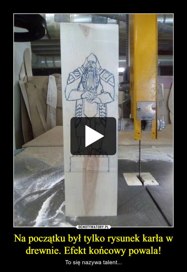 Na początku był tylko rysunek karła w drewnie. Efekt końcowy powala! – To się nazywa talent...