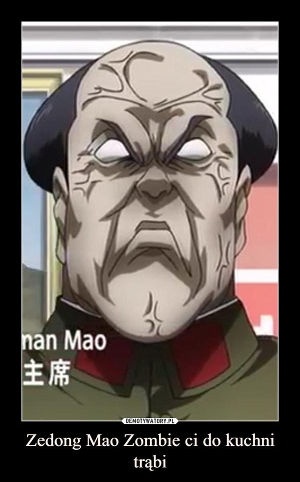 Zedong Mao Zombie ci do kuchni trąbi –