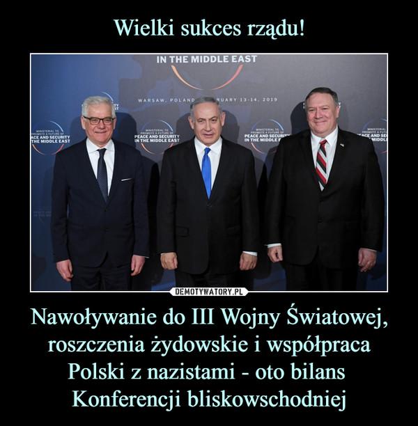 Nawoływanie do III Wojny Światowej, roszczenia żydowskie i współpraca Polski z nazistami - oto bilans Konferencji bliskowschodniej –