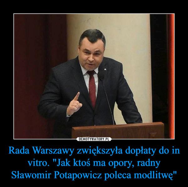 """Rada Warszawy zwiększyła dopłaty do in vitro. """"Jak ktoś ma opory, radny Sławomir Potapowicz poleca modlitwę"""" –"""