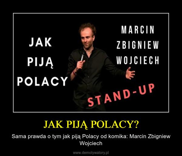 JAK PIJĄ POLACY? – Sama prawda o tym jak piją Polacy od komika: Marcin Zbigniew Wojciech