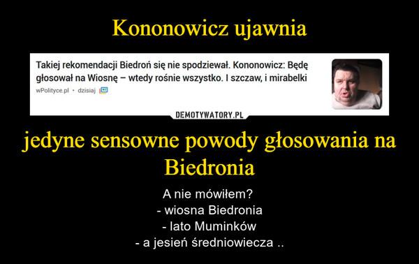 jedyne sensowne powody głosowania na Biedronia – A nie mówiłem? - wiosna Biedronia- lato Muminków- a jesień średniowiecza ..