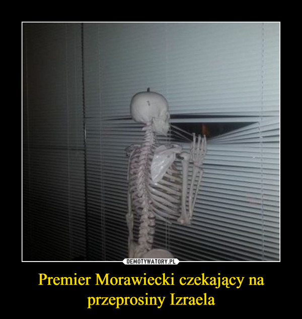 Premier Morawiecki czekający na przeprosiny Izraela –