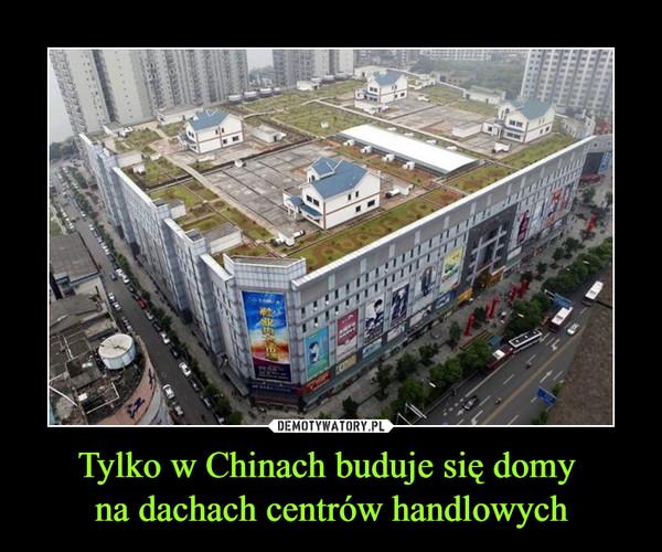 Tylko w Chinach buduje się domy na dachach centrów handlowych –
