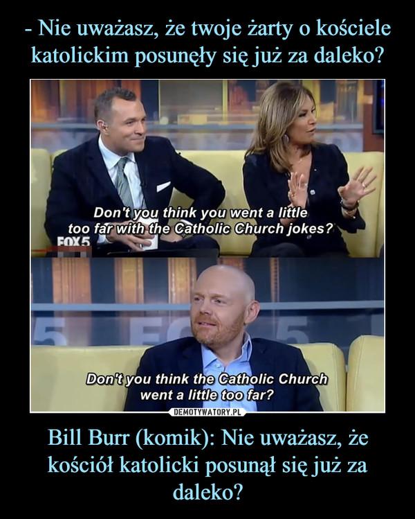 Bill Burr (komik): Nie uważasz, że kościół katolicki posunął się już za daleko? –