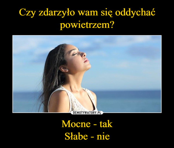 Mocne - takSłabe - nie –