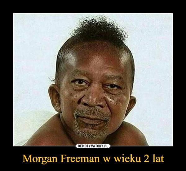 Morgan Freeman w wieku 2 lat –