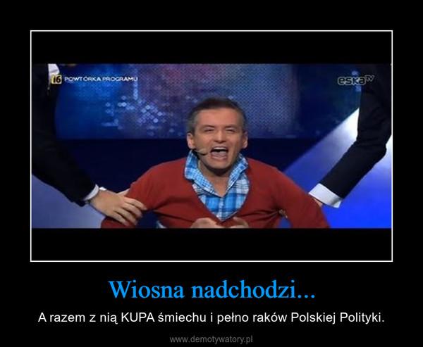 Wiosna nadchodzi... – A razem z nią KUPA śmiechu i pełno raków Polskiej Polityki.