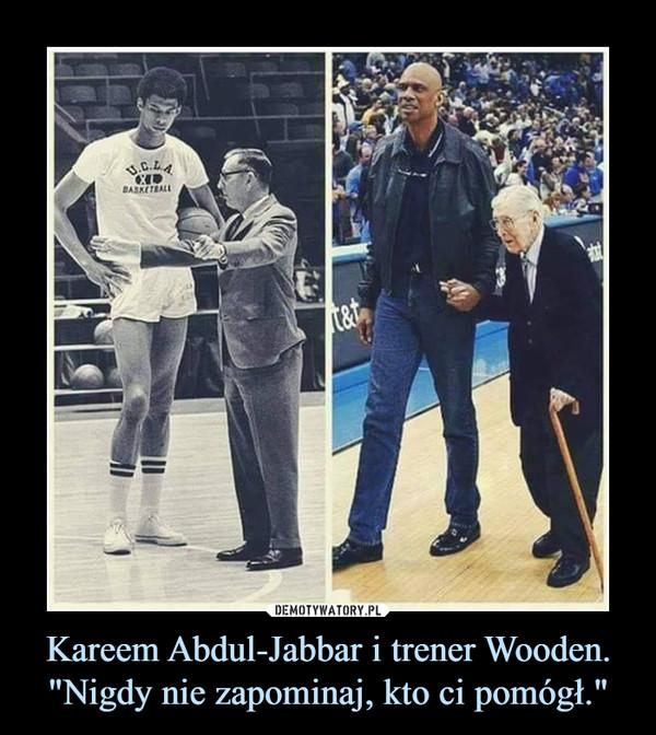 """Kareem Abdul-Jabbar i trener Wooden.""""Nigdy nie zapominaj, kto ci pomógł."""" –"""