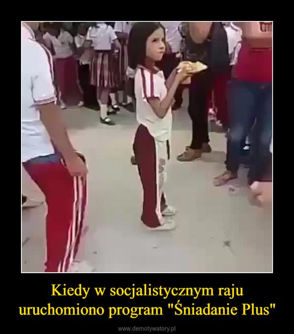 """Kiedy w socjalistycznym raju uruchomiono program """"Śniadanie Plus"""" –"""