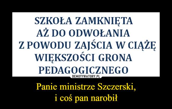Panie ministrze Szczerski,i coś pan narobił –  SZKOŁA ZAMKNIETAAŽ DO ODWOŁANIAZ POwoDU ZAjŚCIA W CIAŽĘWIĘKSZOŚCI GRONAPEDAGOGICZNEGO
