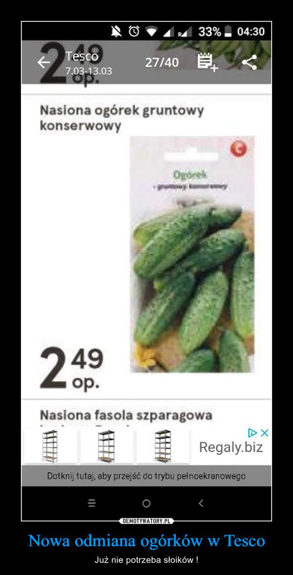 Nowa odmiana ogórków w Tesco – Już nie potrzeba słoików !
