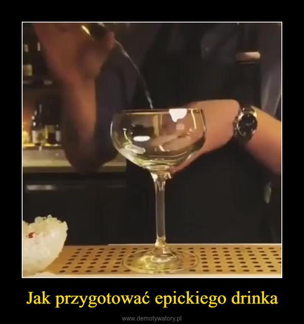 Jak przygotować epickiego drinka –