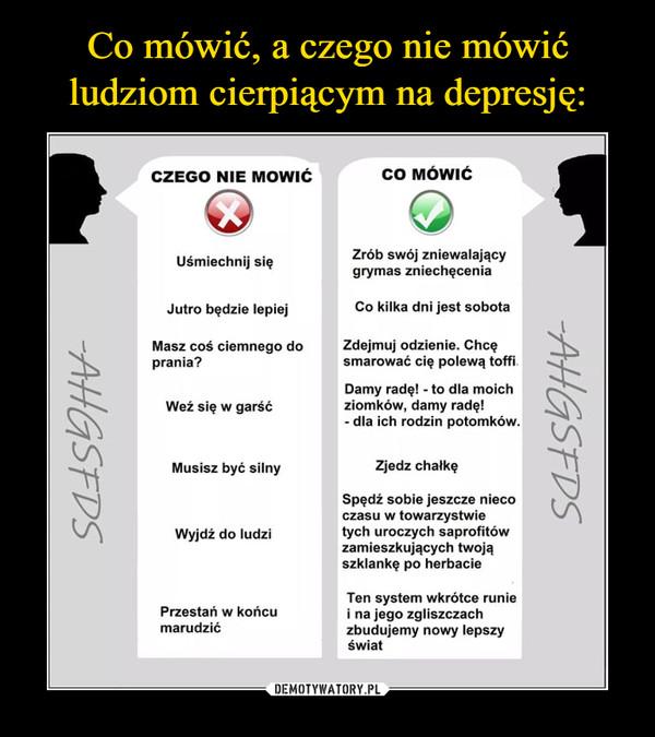 Co mówić, a czego nie mówić ludziom cierpiącym na depresję: