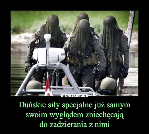 Duńskie siły specjalne już samym swoim wyglądem zniechęcają do zadzierania z nimi –