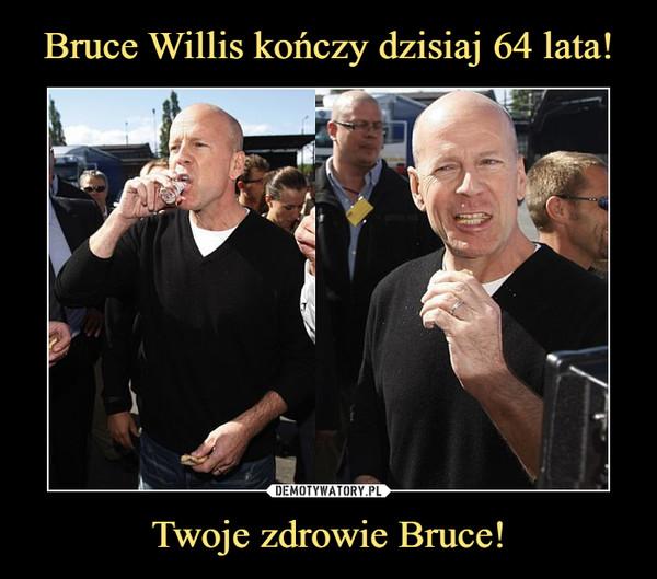 Twoje zdrowie Bruce! –