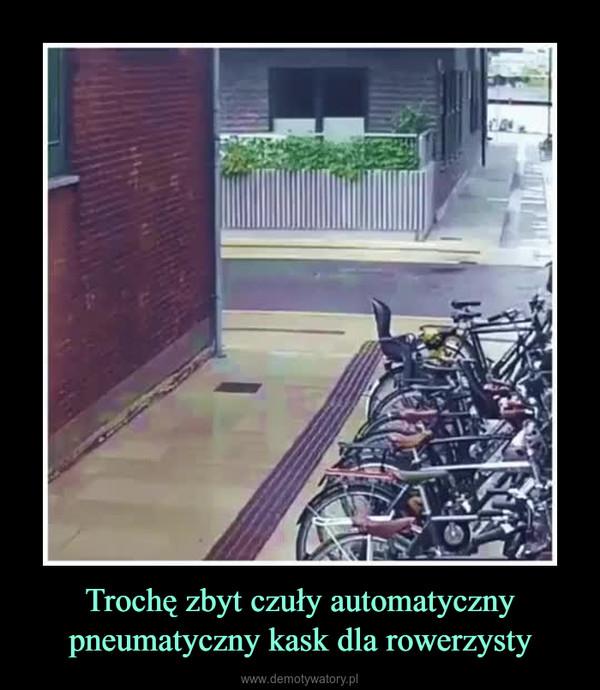 Trochę zbyt czuły automatyczny pneumatyczny kask dla rowerzysty –