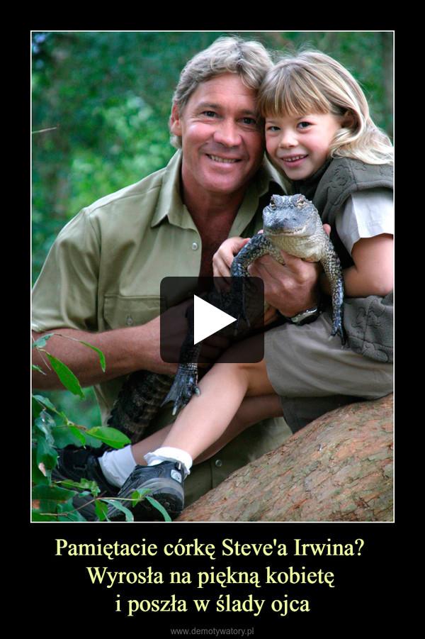Pamiętacie córkę Steve'a Irwina? Wyrosła na piękną kobietę i poszła w ślady ojca –