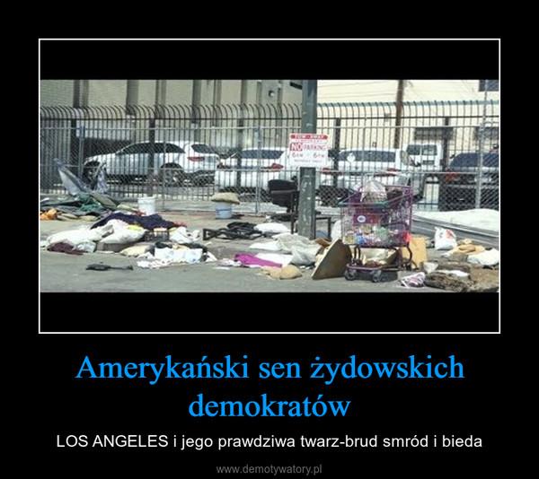 Amerykański sen żydowskich demokratów – LOS ANGELES i jego prawdziwa twarz-brud smród i bieda