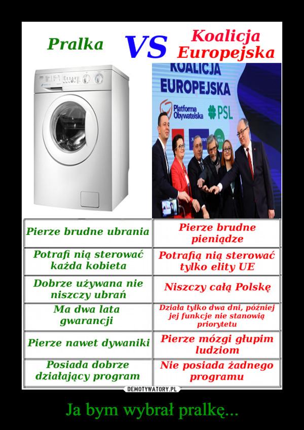 Ja bym wybrał pralkę... –