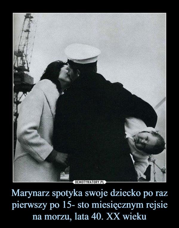 Marynarz spotyka swoje dziecko po raz pierwszy po 15- sto miesięcznym rejsie na morzu, lata 40. XX wieku –