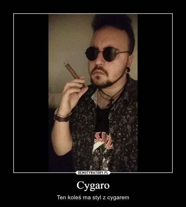Cygaro – Ten koleś ma styl z cygarem