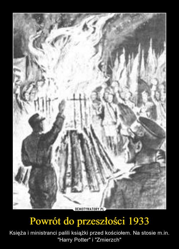 """Powrót do przeszłości 1933 – Księża i ministranci palili książki przed kościołem. Na stosie m.in. """"Harry Potter"""" i """"Zmierzch"""""""