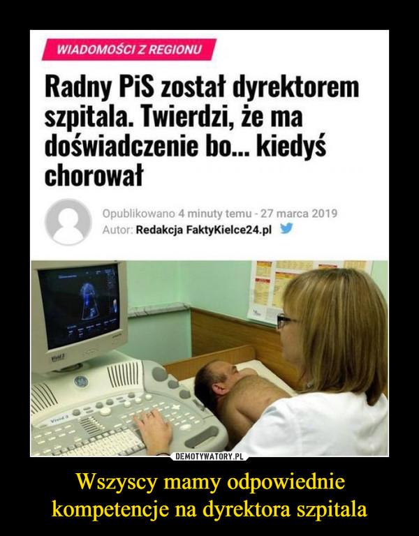 Wszyscy mamy odpowiednie kompetencje na dyrektora szpitala –  WIADOMOŚCI Z REGIONU Radny PiS został dyrektorem szpitala. Twierdzi, że ma doświadczenie bo... kiedyś chorował Opublikowano 4 minuty temu - 27 marca 2019 Redakcja FaktyKielce24.pl