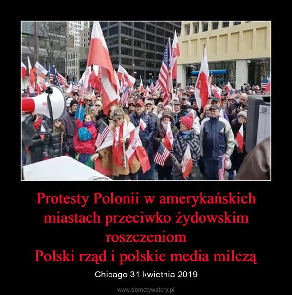 Protesty Polonii w amerykańskich miastach przeciwko żydowskim roszczeniomPolski rząd i polskie media milczą – Chicago 31 kwietnia 2019