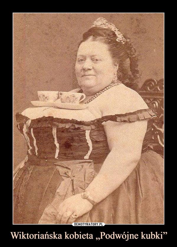 """Wiktoriańska kobieta """"Podwójne kubki"""" –"""