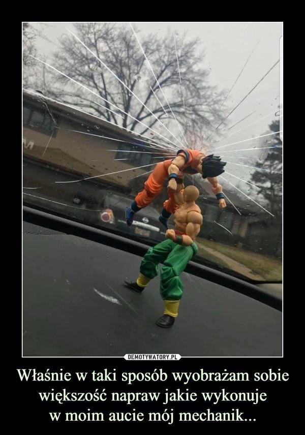 Właśnie w taki sposób wyobrażam sobie większość napraw jakie wykonujew moim aucie mój mechanik... –