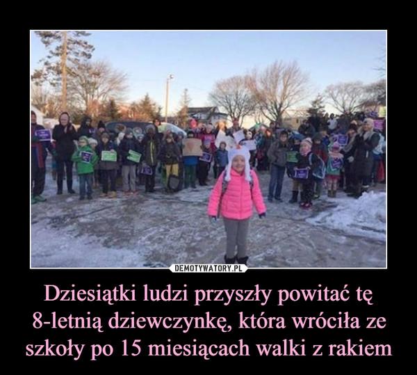 Dziesiątki ludzi przyszły powitać tę 8-letnią dziewczynkę, która wróciła ze szkoły po 15 miesiącach walki z rakiem –