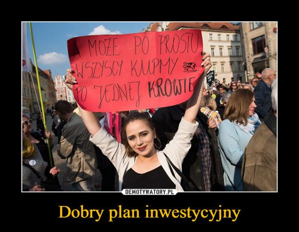 Dobry plan inwestycyjny –