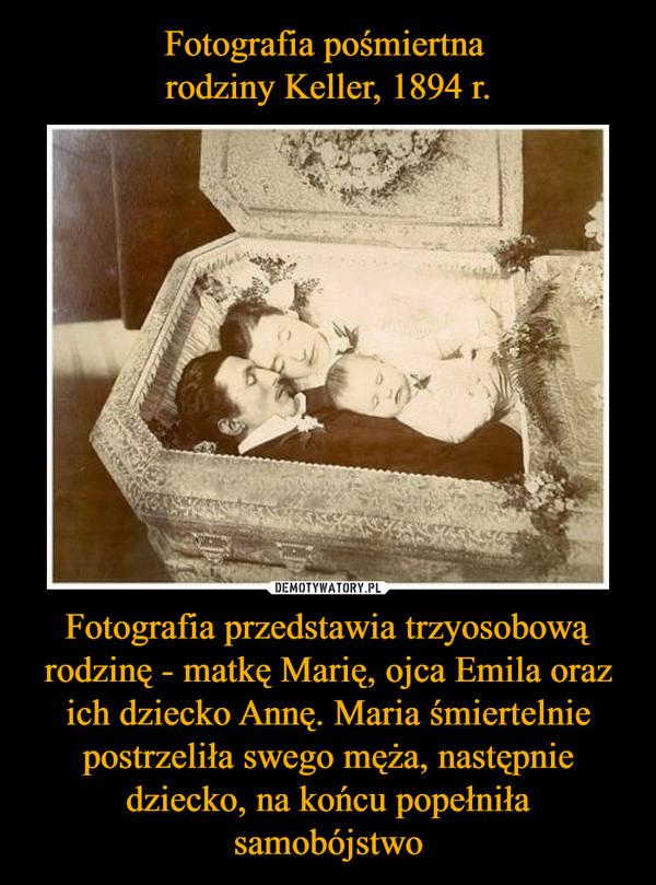 Fotografia przedstawia trzyosobową rodzinę - matkę Marię, ojca Emila oraz ich dziecko Annę. Maria śmiertelnie postrzeliła swego męża, następnie dziecko, na końcu popełniła samobójstwo –