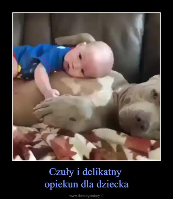 Czuły i delikatny opiekun dla dziecka –