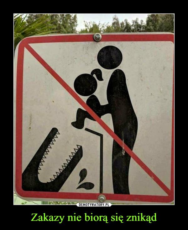 Zakazy nie biorą się znikąd –