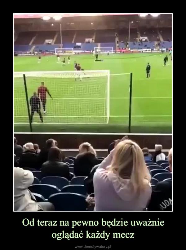 Od teraz na pewno będzie uważnie oglądać każdy mecz –
