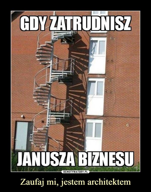 Zaufaj mi, jestem architektem –