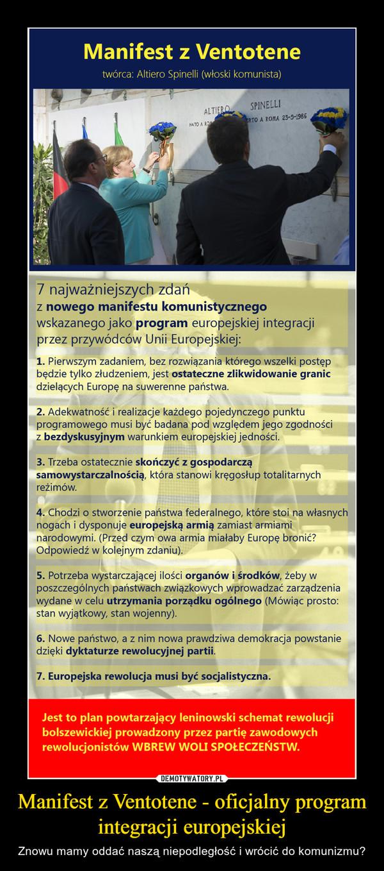 Manifest z Ventotene - oficjalny program integracji europejskiej – Znowu mamy oddać naszą niepodległość i wrócić do komunizmu?