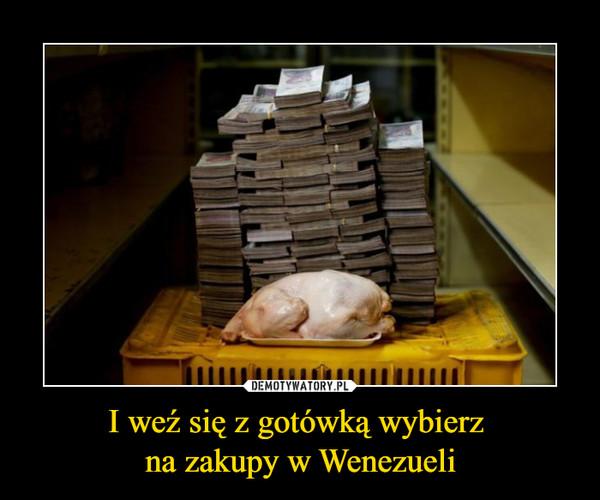 I weź się z gotówką wybierz na zakupy w Wenezueli –