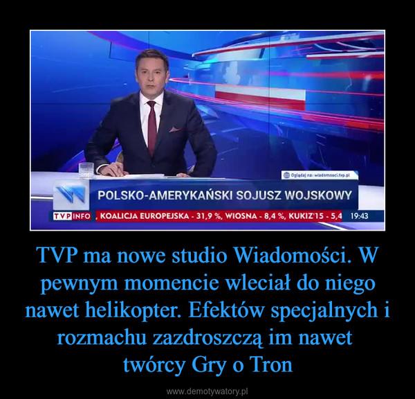 TVP ma nowe studio Wiadomości. W pewnym momencie wleciał do niego nawet helikopter. Efektów specjalnych i rozmachu zazdroszczą im nawet twórcy Gry o Tron –